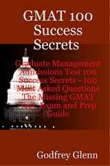 GMAT 100 Success Secrets Graduate Management Admissions Test 100 Success Secrets - 100 Most Asked Questions