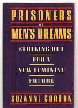 Prisoners of Men's Dreams: Striking Out for a New Feminine Future