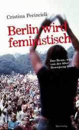 Berlin wird feministisch: Das Beste, was von der 68er Bewegung blieb