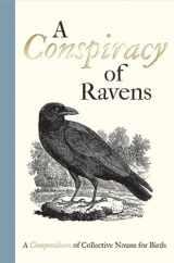 A Conspiracy of Ravens: A Compendium of Collective Nouns for Birds