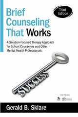 9781483332338-1483332330-Brief Counseling That Works: A Solution-Focused Therapy Approach for School Counselors and Other Mental Health Professionals (NULL)