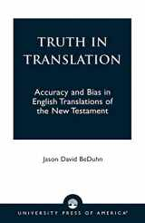 9780761825562-0761825568-Truth in Translation: Accuracy and Bias in English Translations of the New Testament
