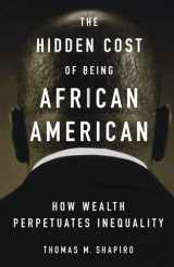 9780195181388-0195181387-The Hidden Cost of Being African American: How Wealth Perpetuates Inequality