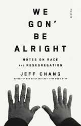 9780312429485-0312429487-We Gon' Be Alright: Notes on Race and Resegregation
