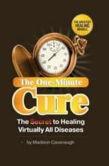 9780977075140-0977075141-The One-Minute Cure: The Secret to Healing Virtually All Diseases