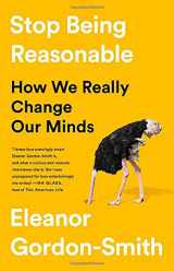 9781541730441-1541730445-Stop Being Reasonable: How We Really Change Our Minds