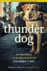 9781400204724-1400204720-Thunder Dog: The True Story of a Blind Man, His Guide Dog, and the Triumph of Trust
