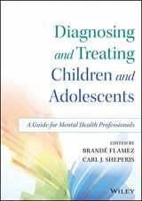 9781118917923-1118917928-Diagnosing and Treating Children and Adolescents: A Guide for Mental Health Professionals