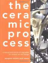 9780812239324-0812239326-The Ceramic Process: A Manual and Source of Inspiration for Ceramic Art and Design