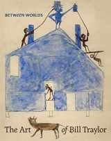 9780691182674-0691182671-Between Worlds: The Art of Bill Traylor