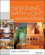 9781118740477-1118740475-Designing With Light: The Art, Science and Practice of Architectural Lighting Design