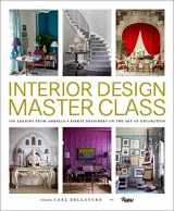 9780847848904-0847848906-Interior Design Master Class: 100 Lessons from America's Finest Designers on the Art of Decoration