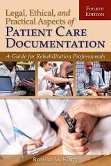 9780763799106-0763799106-Legal, Ethical, and Practical Aspects of Patient Care Documentation: A Guide for Rehabilitation Professionals (Legal Aspects of Documenting Patient Care for Rehabilitation Professionals)