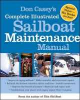 9780071462846-0071462848-Don Casey's Complete Illustrated Sailboat Maintenance Manual: Including Inspecting the Aging Sailboat, Sailboat Hull and Deck Repair, Sailboat Refinishing, Sailbo