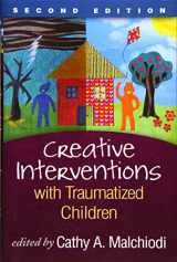 9781462518166-1462518168-Creative Interventions with Traumatized Children, Second Edition (Creative Arts and Play Therapy)