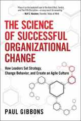 9780134000336-0134000331-The Science of Successful Organizational Change: How Leaders Set Strategy, Change Behavior, and Create an Agile Culture