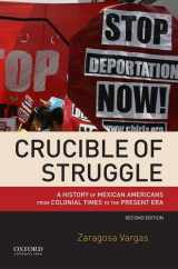 9780190200787-0190200782-Crucible of Struggle: A History of Mexican Americans from Colonial Times to the Present Era