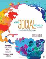 9781506362021-1506362028-Our Social World: Condensed: An Introduction to Sociology