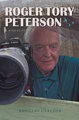 Roger Tory Peterson: A Biography (Mildred Wyatt-Wold Series in Ornithology)