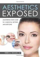 9781937235482-1937235483-Aesthetics Exposed: Mastering Skin Care in a Medical Setting and Beyond