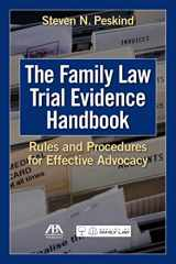 9781627220033-1627220038-The Family Law Trial Evidence Handbook: Rules and Procedures for Effective Advocacy