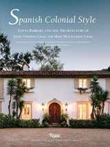9780847846122-0847846121-Spanish Colonial Style: Santa Barbara and the Architecture of James Osborne Craig and Mary McLaughlin Craig