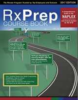 RxPrep's 2017 Course Book: A Comprehensive Review for the NAPLEX & Clinical Content for the CPJE