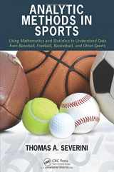 9781482237016-1482237016-Analytic Methods in Sports: Using Mathematics and Statistics to Understand Data from Baseball, Football, Basketball, and Other Sports