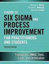 9780133925364-0133925366-A Guide to Six Sigma and Process Improvement for Practitioners and Students: Foundations, DMAIC, Tools, Cases, and Certification (2nd Edition)