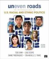 9781506371764-1506371760-Uneven Roads; An Introduction to U.S. Racial and Ethnic Politics Second Edition