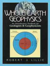 9780134905174-0134905172-Whole Earth Geophysics: An Introductory Textbook for Geologists and Geophysicists