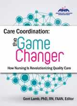9781558105430-1558105433-Care Coordination: The Game Changer--How Nursing Is Revolutionizing Quality Care