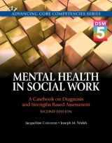 9780205991037-0205991033-Mental Health in Social Work: A Casebook on Diagnosis and Strengths Based Assessment (DSM 5 Update) (2nd Edition) (Advancing Core Competencies)