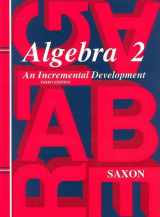 Algebra 2: An Incremental Development (Saxon Algebra)