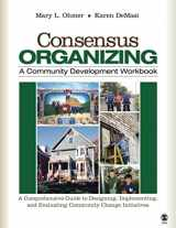 9781412939836-1412939836-Consensus Organizing:  A Community Development Workbook: A Comprehensive Guide to Designing, Implementing, and Evaluating Community Change Initiatives (NULL)