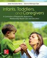 9781259870460-1259870464-Infants, Toddlers, and Caregivers: A Curriculum of Respectful, Responsive, Relationship-Based Care and Education