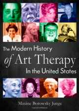 9780398079413-0398079412-The Modern History of Art Therapy in the United States