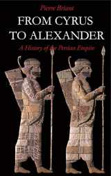 9781575060316-1575060310-From Cyrus to Alexander: A History of the Persian Empire