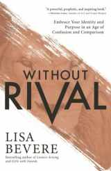 9780800727246-080072724X-Without Rival: Embrace Your Identity and Purpose in an Age of Confusion and Comparison