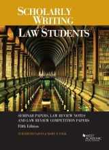 9781683282075-1683282078-Scholarly Writing for Law Students: Seminar Papers, Law Review Notes and Law Review Competition Papers (Coursebook)