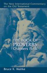 The Book of Proverbs, Chapters 15-31 (The New International Commentary on the Old Testament)