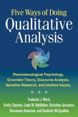 9781609181420-1609181425-Five Ways of Doing Qualitative Analysis: Phenomenological Psychology, Grounded Theory, Discourse Analysis, Narrative Research, and Intuitive Inquiry