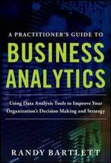 9780071807593-0071807594-A PRACTITIONER'S GUIDE TO BUSINESS ANALYTICS: Using Data Analysis Tools to Improve Your Organization's Decision Making and Strategy