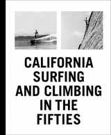 9781938922268-1938922263-California Surfing and Climbing in the Fifties