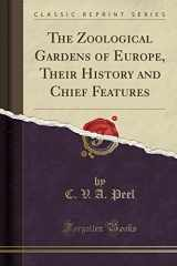 The Zoological Gardens of Europe, Their History and Chief Features (Classic Reprint)