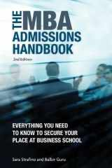 The MBA Admissions Handbook: Everything You Need to Know to Secure Your Place at Business School Including the GMAT Test, Successful Interview Strategies and a Directory of Top Business Schools