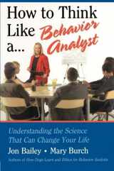9780805858884-0805858881-How to Think Like a Behavior Analyst: Understanding the Science That Can Change Your Life
