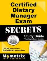 Certified Dietary Manager Exam Secrets Study Guide: CDM Test Review for the Certified Dietary Manager Exam