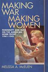 Making War, Making Women: Femininity and Duty on the American Home Front, 1941-1945