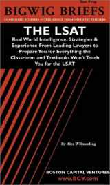 The LSAT: Real World Intelligence, Strategies & Experience From Leading Lawyers to Prepare You for Everything the Classroom and Textbooks Won't Teach You for the LSAT (Bigwig Briefs Test Prep series)